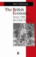 The British economy since 1945 : economic policy and performance, 1945-1995  Alec Cairncross.  (Series: Making contemporary Britain seri...