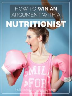 How To Win An Argument With A Nutritionist | holistichealthnaturally.com