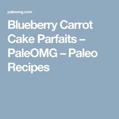 Blueberry Carrot Cake Parfaits – PaleOMG – Paleo Recipes