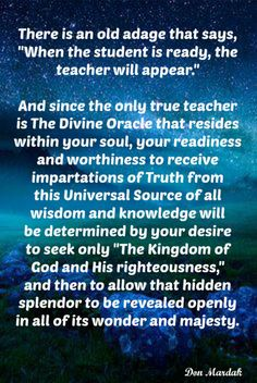 There is an old adage that says, When the student is ready, the teacher will appear.