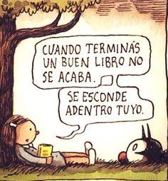 """""""Cuando terminas un buen libro no se acaba. Se esconde adentro tuyo."""" / Liniers"""