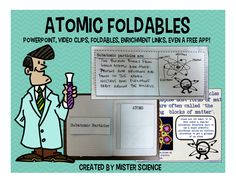 Full atoms and atomic structure lesson! Includes 35 slide PowerPoint with embedded video clips, PDF version of PowerPoint, two student foldables, presenter notes and talking points, lesson goals to post in classroom, many links to additional resources, and even a free app! Created for upper elementary and middle school students by Mister Science. A great introduction to atoms and atomic structure. Key terms: atoms, protons, neutrons, electrons, atomic number, atomic mass.