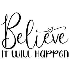 Quote Believe It Will Happen Free SVG Files 1188 Cricut Christmas Ideas, Dream Quotes, Cricut Design, Svg File, Believe, Clip Art, Shit Happens, Free, Pictures