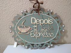 Placa em MDF decorado com apliques e pérolas.. Depois do café eu me expresso!! by Cintia Silotto!! Wood Crafts, Diy And Crafts, Name Plate Design, Decoupage, Wooden Cutouts, Coffee Corner, Art N Craft, Kitchen Gifts, Happy Mail