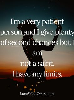 #patience #limits #selflove #chances #relationships #lovewideopen #quotes
