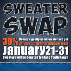 30 percent discount at all Boise State Bronco Shop locations in exchange for gently used sweaters Jan. 21-31.    Sweaters will be donated to Idaho Youth Ranch! Click through for more info!