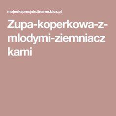 Zupa-koperkowa-z-mlodymi-ziemniaczkami Fish And Chips, Food And Drink, Dinner, Recipes, Anna, Diet, Dining, Food Dinners