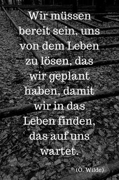 Wir müssen bereit sein, uns von dem Leben zu lösen, ... (O. Wilde) #Zitate