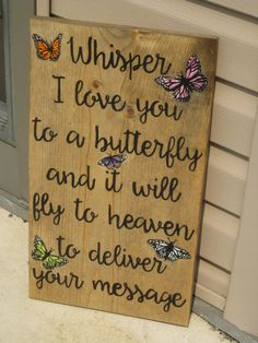 Whisper I love you to a butterfly and it will fly to heaven to deliver your message. Custom hand painted sign wall decor memorial art quote primitive.