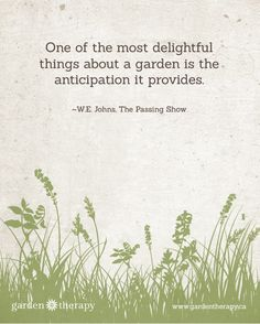 One of the Most Delightful Things About the Garden is the Anticipation it Provides free printable and mobile wallpaper