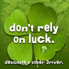 Don't rely on luck. Designate a sober driver ! Don't drink and drive! Get a designated driver! Distracted Driving, Drunk Driving, Real Estate Memes, Beer Shop, Dont Drink And Drive, Celebrate Recovery, Under The Influence, Labor, Luck Of The Irish