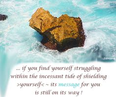 ... if you find yourself struggling within the incessant tide of #shielding >yourself< ~ its #message for you is still on its way ! #Samara