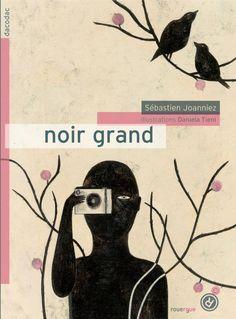 Noir grand    Sébastien Joanniez  Daniela Tieni    Éditions du Rouergue, 2012