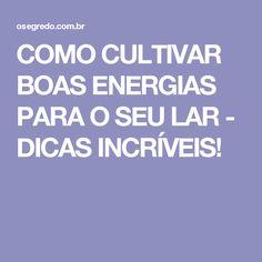 COMO CULTIVAR BOAS ENERGIAS PARA O SEU LAR - DICAS INCRÍVEIS!