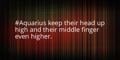 Aquarius keep their head up high and their middle finger even higher. #zodiac #fact
