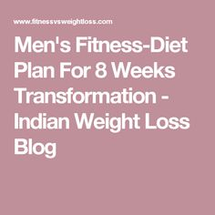 Men's Fitness-Diet Plan For 8 Weeks Transformation - Indian Weight Loss Blog
