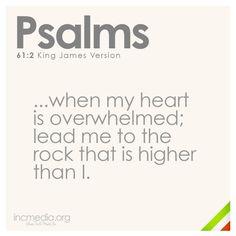 when my heart is overwhelmed; lead me to the rock that is higher than I. Lead By Example Quotes, Bible Verses Quotes, Bible Scriptures, Saving Quotes, Churches Of Christ, Know The Truth, Gods Promises, Inspire Me, Psalms