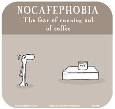 NOCAFEPHOBIA The fear of running out of coffee