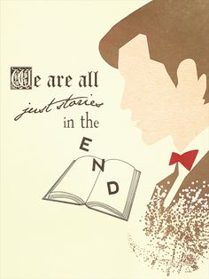 """We are just all stories in the end."""
