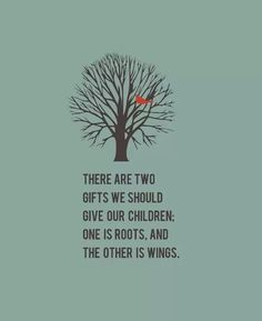 There are two gifts we should give our children. One is roots. The other is wings #quote