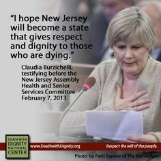 Claudia Burzichelli testified before the New Jersey Assembly Health & Senior Services Committee on 2/7/13. She recently died from stage 4 lung cancer. Her clarity and grace in advocating for Death with Dignity will be missed.