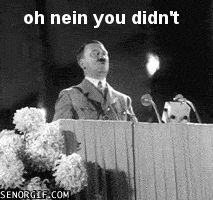 Hitler's got some sass...