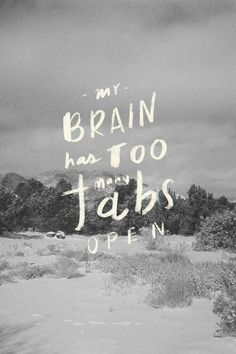 Every. Single. Day... Too many tabs open!