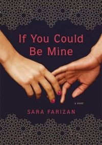 If You Could Be Mine by Sara Farizan. YA romance novels about teen lesbians in Iran.