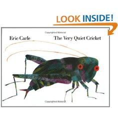The Very Quiet Cricket - Picture Story Book.   As you can tell, Carle is one of my favorite authors/illustrators! I love his books and definitely his drawings so much. This is great to teach about insects and different sounds they make. You could easily tie this story into a science lesson to teach kids about insects that are unfamiliar to them, a bug unit.