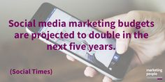 Social media marketing budgets are projected to double in the next five years.