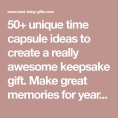 50+ unique time capsule ideas to create a really awesome keepsake gift. Make great memories for years to come!