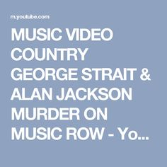MUSIC VIDEO COUNTRY GEORGE STRAIT & ALAN JACKSON MURDER ON MUSIC ROW - YouTube