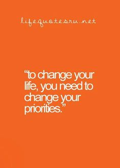 Change your priorities..