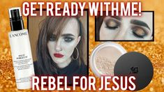 GRWM: Rebel for Jesus Setting Spray, Lancome, Beauty Trends, Youtubers, Rebel, Eyeshadow, Skin Care, Cosmetics, Group