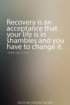 Addiction Recovery Quote: Recovery is an acceptance that your life is in shambles and you have to change it. https://recoveryexperts.com/