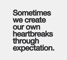 """""""Por vezes partimos os nossos próprios corações pela expectativa"""""""