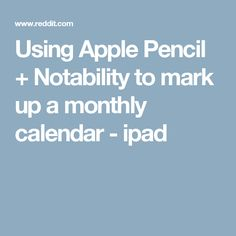 Using Apple Pencil + Notability to mark up a monthly calendar - ipad