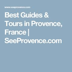Best Guides & Tours in Provence, France | SeeProvence.com