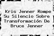 http://tecnoautos.com/wp-content/uploads/imagenes/tendencias/thumbs/kris-jenner-rompe-su-silencio-sobre-transformacion-de-bruce-jenner.jpg Bruce Jenner. Kris Jenner rompe su silencio sobre transformación de Bruce Jenner, Enlaces, Imágenes, Videos y Tweets - http://tecnoautos.com/actualidad/bruce-jenner-kris-jenner-rompe-su-silencio-sobre-transformacion-de-bruce-jenner/