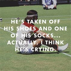 He's taken off his shoes and one of his socks and ... actually, I think he's crying. ~The Royal Tenenbaums
