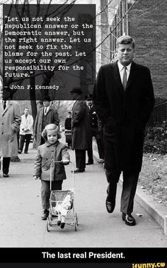 Post with 3540 votes and 118360 views. Tagged with politics, government, jfk, republicans, democrats; Shared by What we need in America now Quotable Quotes, Wisdom Quotes, Quotes To Live By, Me Quotes, Motivational Quotes, Inspirational Quotes, Peace Quotes, Positive Quotes, The Words