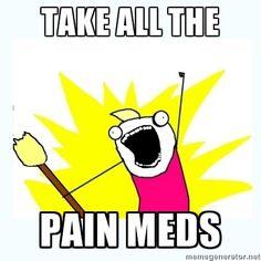 take all the pain meds