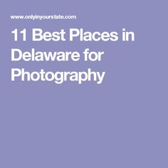 11 Best Places in Delaware for Photography