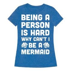 """Life is hard. Dream of being free in the sea with this funny mermaid design featuring the text """"Being A Person Is Hard Why Can't I Be A Mermaid"""" for your adulting struggles. Perfect for a mermaid lover, mermaid gifts, becoming a mermaid and avoiding responsibility!"""