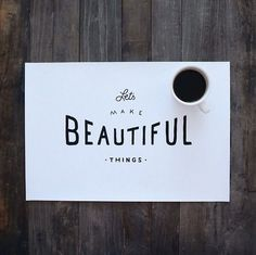 Let's make beautiful things