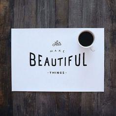 Let's make beautiful things