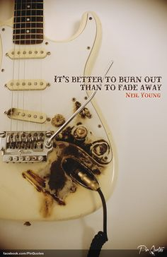 "Printable - Inspirational Quote Art - ""It's better to burn out than to fade away"" - Neil Young"
