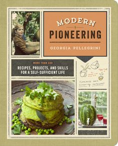 """Modern Pioneering"" by Georgia Pellegrini  Full of recipes, projects, and skills for a self-sufficient life, this is your guide for how to delight in the vegetables growing on your fire escape, to mark the seasons by the scents of the herbs growing on your windowsill, lit by the mason jar lantern you've made with your own hands. Whether you're living on your rural homestead or sharing a studio apartment, Modern Pioneering is all about learning how to step off the grid in your own way, one tha…"
