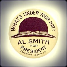 """""""What's Under Your Hat?"""" - Al Smith for President, 1928 Presidential Campaign Slogans, Political Campaign, Election Day, Presidential Election, Campain Posters, Roaring 20s Party, American History, American Presidents, Political Science"""