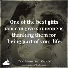 One of the best gifts you can give someone is thanking them for being part of your life.